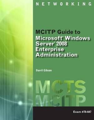 MCITP Guide to Microsoft (R) Windows Server 2008, Enterprise Administration (Exam # 70-647)