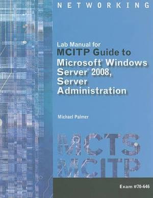Lab Manual for MCITP Guide to Microsoft Windows Server 2008, Server Administration: Exam #70-646
