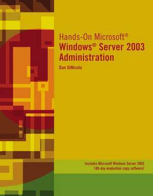 Hands-on Microsoft Windows Server 2003 Administration