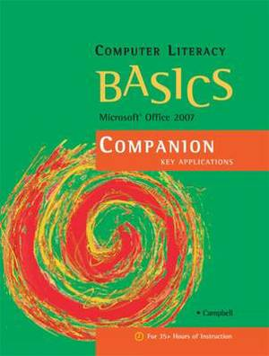 Computer Literacy BASICS: Microsoft Office 2007 Companion