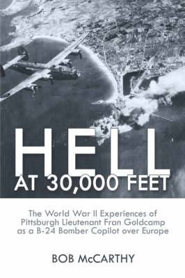 Hell at 30,000 Feet: The World War II Experiences of Pittsburgh Lieutenant Fran Goldcamp as A B-24 Bomber Copilot Over Europe