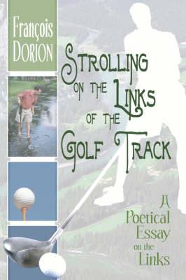 Strolling on the Links of the Golf Track: A Poetical Essay on the Links