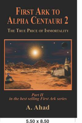 First Ark to Alpha Centauri 2: The True Price of Immortality