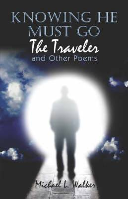 Knowing He Must Go: The Traveler and Other Poems