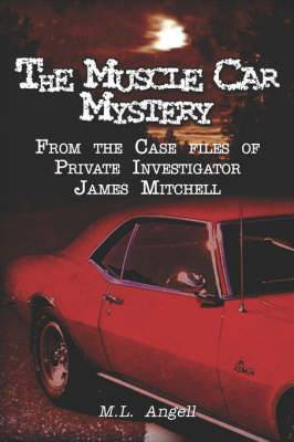 The Muscle Car Mystery: From the Case Files of Private Investigator James Mitchell