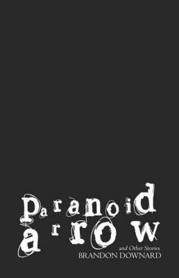 Paranoid Arrow: And Other Stories