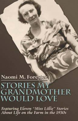 Stories My Grandmother Would Love: Featuring Eleven Miss Lillie Stories about Life on the Farm in the 1930s