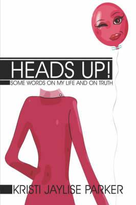 Heads Up!: Some Words on My Life and on Truth
