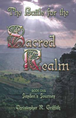 The Battle for the Sacred Realm: Book 1: Jayden's Journey