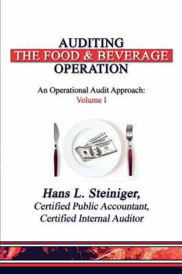 Auditing the Food & Beverage Operation  : An Operational Audit Approach: Volume I