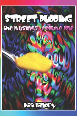Street Pudding, the Musings: Volume 1