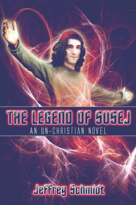 The Legend of Susej: An Un-Christian Novel