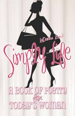 Simply Life: A Book of Poetry for Today's Woman