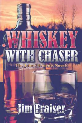 Whiskey with Chaser: The John Clements Novels