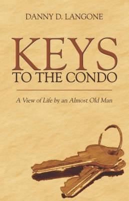 Keys to the Condo: A View of Life by an Almost Old Man