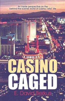 Casino Caged: An Inside Perspective on the Behind-The-Scenes World of Casino Wild Life