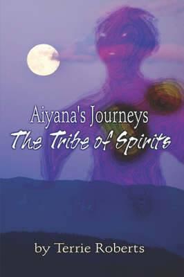 Aiyana's Journeys: The Tribe of Spirits