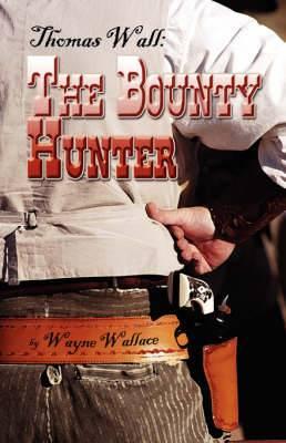 Thomas Wall: The Bounty Hunter
