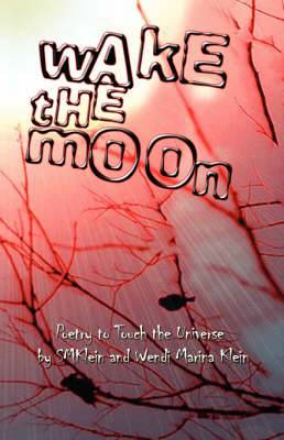 Wake the Moon: Poetry to Touch the Universe