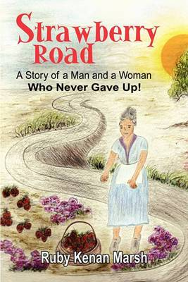 Strawberry Road: A Story of a Man and a Woman Who Never Gave Up!