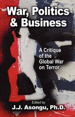War, Politics and Business: A Critique of the Global War on Terror