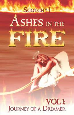 Ashes in the Fire, Vol. I: Journey of a Dreamer