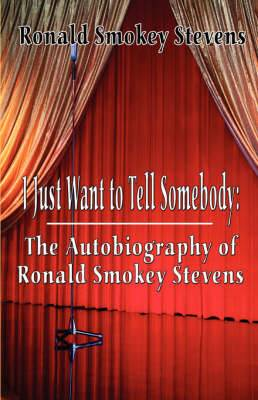 I Just Want to Tell Somebody: The Autobiography of Ronald Smokey Stevens