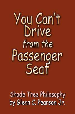 You Can't Drive from the Passenger Seat: Shade Tree Philosophy