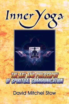 Inner-Yoga: The Art and Philosophy of Spiritual Communication