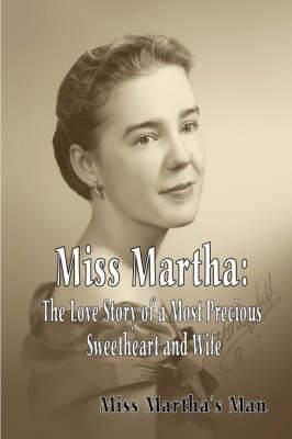 Miss Martha: The Love Story of a Most Precious Sweetheart and Wife