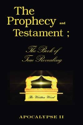 The Prophecy and Testament: The Book of True Revealing