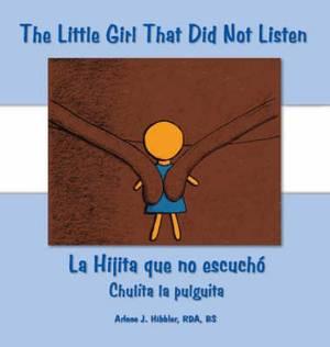 The Little Girl That Did Not Listen: La Hijita Que No Escucho Chulita La Pulguita