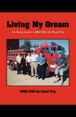 Living My Dream: Dr. Harry Carter's 2006 FIRE Act Road Trip
