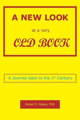 A New Look at a Very Old Book: A Journey Back to the 1st Century