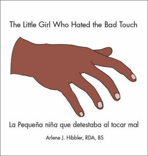 The Little Girl Who Hated the Bad Touch: La Pequena Nina Que Detestaba Al Tocar Mal