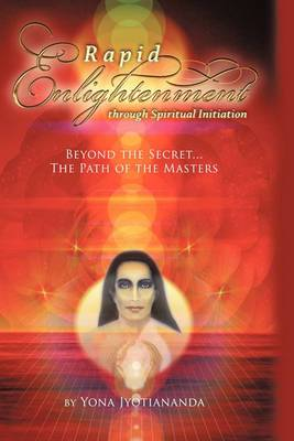 Rapid Enlightenment Through Spiritual Initiation: Beyond the  Secret  - The Path of the Masters