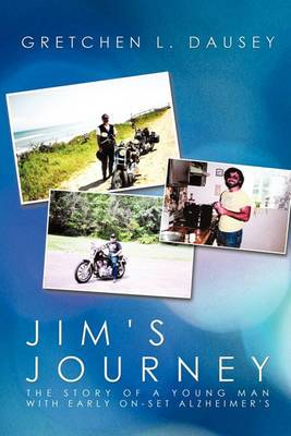 Jim's Journey: The Story of a Young Man with Early On-Set Alzheimer's