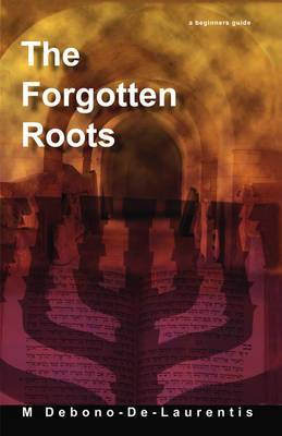 The Forgotten Roots: A Beginners Guide to Judaic Roots