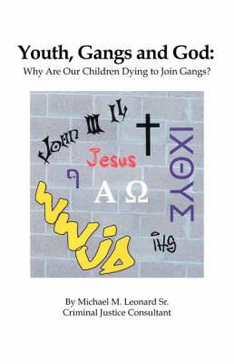 Youth, Gangs and God: Why are Our Children Dying to Join Gangs?