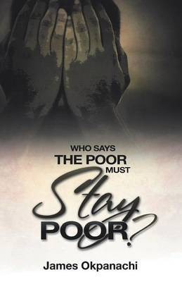 Who Says The Poor Must Stay Poor?: A Strategy Moving You from Third World to First World Productivity