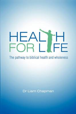 Health for Life: The Pathway to Biblical Health and Wholeness