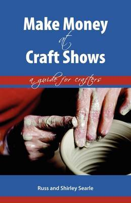 Make Money at Craft Shows: A Guide for Crafters