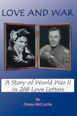 Love And War: A Story of World War II in 268 Love Letters