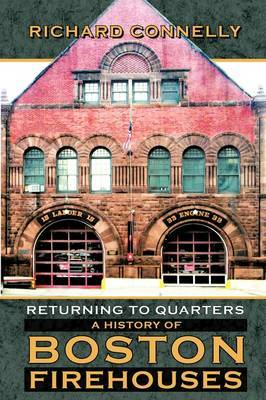 Returning to Quarters: A History of Boston Firehouses