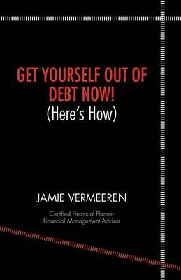 Get Yourself Out of Debt Now! (here's How)
