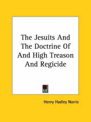 The Jesuits and the Doctrine of and High Treason and Regicide