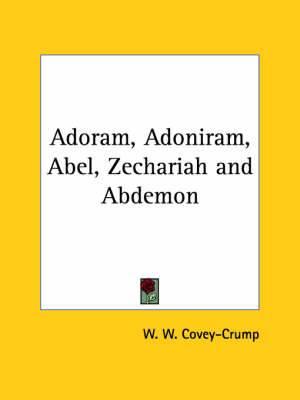 Adoram, Adoniram, Abel, Zechariah and Abdemon