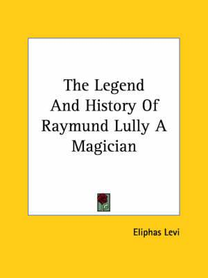The Legend and History of Raymund Lully a Magician