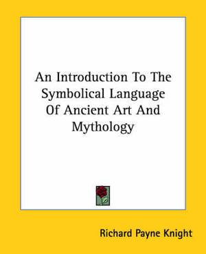 An Introduction to the Symbolical Language of Ancient Art and Mythology