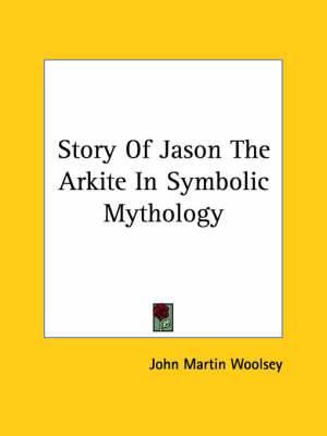 Story of Jason the Arkite in Symbolic Mythology
